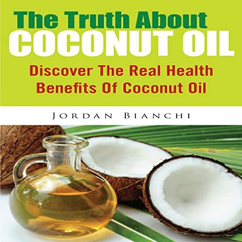 The Truth About Coconut Oil: Discover the Real Health Benefits of Coconut Oil