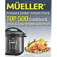 MÜELLER Pressure Cooker Instant Crock Cookbook:: TOP 500 quick and easy recipes Collection
