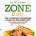 Zone Diet: The Ultimate Beginners Guide to the Zone Diet: Includes 75 Recipes and a 2 Week Meal Plan Audiobook by TJ Williams Narrated by Walt Paisley