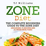 Zone Diet: The Ultimate Beginners Guide to the Zone Diet: Includes 75 Recipes and a 2 Week Meal Plan | TJ Williams