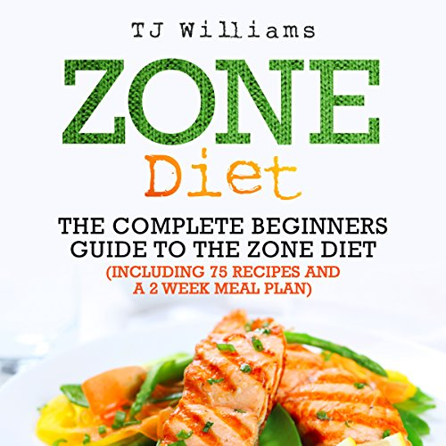 Zone Diet: The Ultimate Beginners Guide to the Zone Diet: Includes 75 Recipes and a 2 Week Meal Plan by TJ Williams
