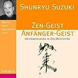 Zen-Geist Anfanger-Geist: Unterweisungen in Zen-Meditation