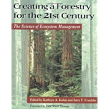 Creating a Forestry for the 21st Century: The Science Of Ecosytem Management: The Science of Ecosystem