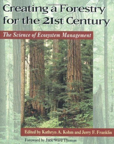 Creating a Forestry for the 21st Century: The Proficiency Of Ecosytem Management