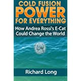 Cold Fusion Power for Everything: How Andrea Rossi's E-Cat Could Change the World