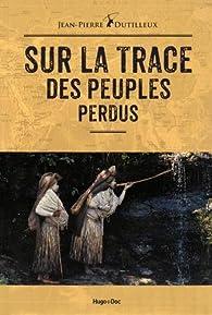 Sur la trace des peuples perdus par Jean-Pierre Dutilleux