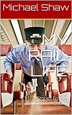 MY RAIL LIFE: Stories From a Railroad Conductor
