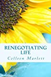 Renegotiating Life, Colleen Marlett, 1490920501