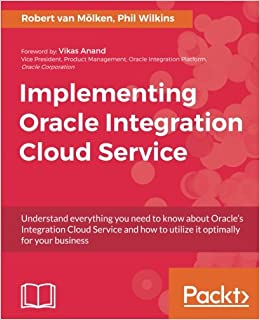 Implementing Oracle Integration Cloud Service: Amazon.es: Phil Wilkins, Robert van Mölken: Libros en idiomas extranjeros
