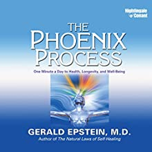 The Phoenix Process: One Minute a Day to Health, Longevity, and Well-Being Speech by Gerald Epstein. Narrated by Gerald Epstein