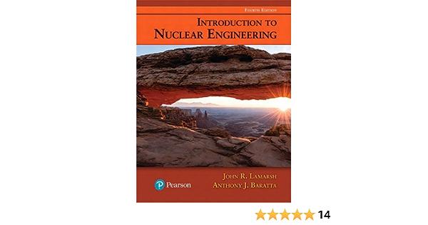 Introduction To Nuclear Engineering Lamarsh John Baratta Anthony 9780134570051 Amazon Com Books