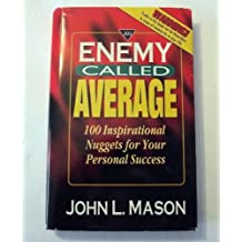 An Enemy Called Average : 100 Inspirational Nuggets for Your Personal Success
