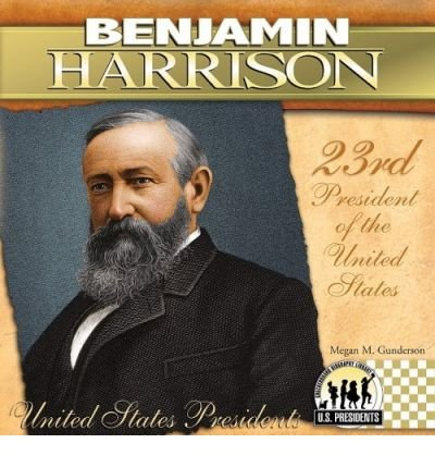 [Benjamin Harrison: 23rd President of the United States (United States Presidents (Abdo))] [Author: Gunderson, Megan M] [January, 2009] (The 23rd President Of The United States)