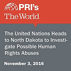 The United Nations Heads to North Dakota to Investigate Possible Human Rights Abuses