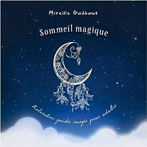 Sommeil magique : Relaxation guidée imagée pour adultes   Livre audio Auteur(s) : Mireille Godbout Narrateur(s) : Mireille Godbout