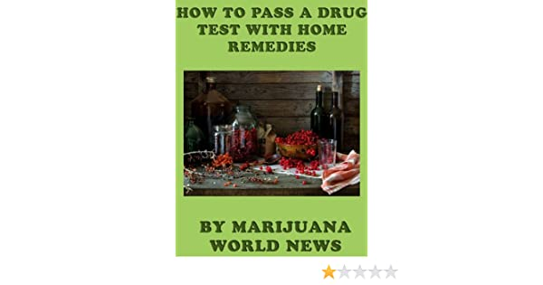 How To Pass A Drug Test With Home Remedies Kindle Edition By