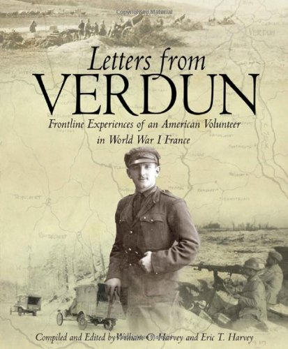 Letters from Verdun: Frontline Experiences of an American Volunteer in World War 1 France Avery Royce Wolfe