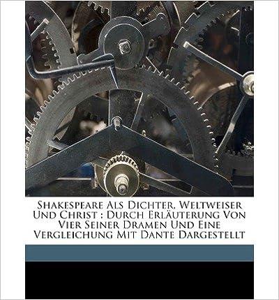 Book Shakespeare ALS Dichter, Weltweiser Und Christ: Durch Erlauterung Von Vier Seiner Dramen Und Eine Vergleichung Mit Dante Dargestellt (Paperback)(German) - Common