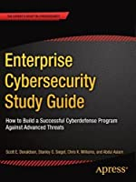 Enterprise Cybersecurity Study Guide: How to Build a Successful Cyberdefense Program Against Advanced Threats Front Cover