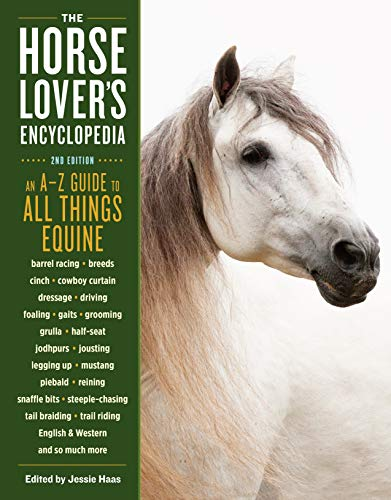 The Horse-Lover's Encyclopedia, 2nd Edition: A-Z Guide to All Things Equine: Barrel Racing, Breeds, Cinch, Cowboy Curtain, Dressage, Driving, Foaling, ... Riding, English & Western, and So Much More ()