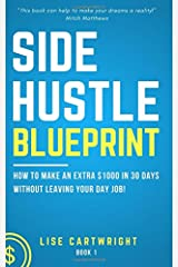 Side Hustle Blueprint: How to Make an Extra $1000 per Month Without Leaving Your Day Job! Paperback