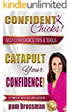 Confident Chicks : Catapult Your Confidence: Self Confidence Tips & Tools