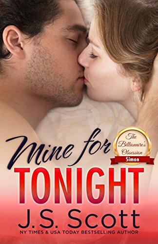 Book: Mine For Tonight (The Billionaire's Obsession, Book 1) by J.S. Scott