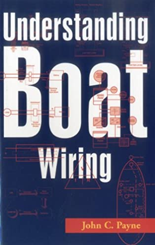 understanding boat wiring john c payne 9781574091632 amazon com rh amazon com Basic Electrical Wiring Diagrams boat wiring books