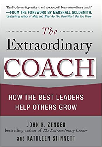 The Extraordinary Coach: How the Best Leaders Help Others ...