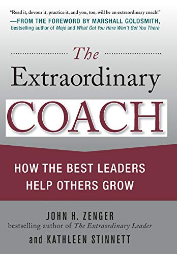 - The Extraordinary Coach: How the Best Leaders Help Others Grow