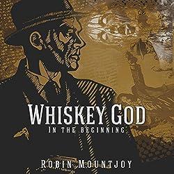 Whiskey God: In the Beginning