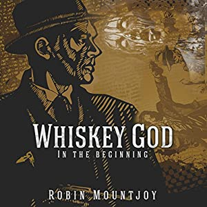 Whiskey God: In the Beginning Audiobook