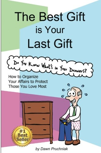 The Best Gift is Your Last Gift: How to Organize Your Affairs to Protect Those You Love Most pdf
