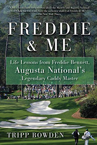 (Freddie & Me: Life Lessons from Freddie Bennett, Augusta National's Legendary Caddy Master)