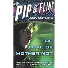 For Love of Mother-Not (Adventures of Pip & Flinx)