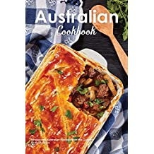 Australian Cookbook: Wholesome Australian Recipes from the Outback