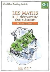 Les maths à la découverte des sciences CM1 Cycle 3 : Guide pédagogique
