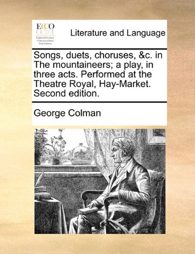 Songs, duets, choruses, c. in The mountaineers; a play, in three acts. Performed at the Theatre Royal, Hay-Market. Second edition. by Brand: Gale ECCO, Print Editions