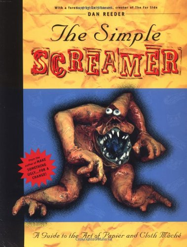 the-simple-screamer-a-guide-to-the-art-of-papier-and-cloth-mache