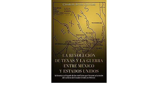 La revolución de Texas y la guerra entre México y Estados Unidos: la historia y el legado de los conflictos que llevaron a la cesión del suroeste de Estados Unidos en México