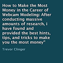 How to Make the Most Money in the Career of Webcam Modeling