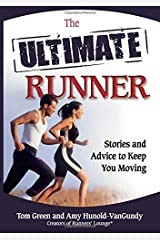 The Ultimate Runner: Stories and Advice to Keep You Moving Paperback