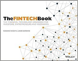 The FINTECH Book: The Financial Technology Handbook for Investors