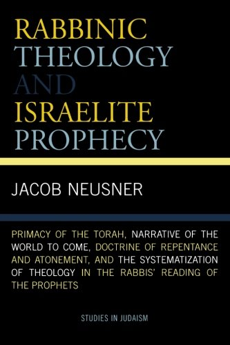 Rabbinic Theology and Israelite Prophecy: Primacy of the Torah, Narrative of the World to Come, Doctrine of Repentance a