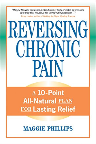 Reversing Chronic Pain: A 10-Point All-Natural Plan for Lasting ()