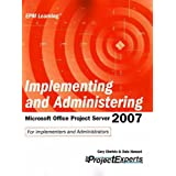 Implementing and Administering Microsoft Office Project Server 2007