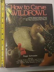 How to Carve Wildfowl: Nine North American Masters Reveal the Carving and Painting Techniques That Win Them International Blue Ribbons (Bk. 1)