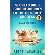 Secrets Book Launch Journey to the Ultimate Success Book 3 Links Included (Secrets of Success)