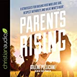 #8: Parents Rising: 8 Strategies for Raising Kids Who Love God, Respect Authority, and Value What's Right
