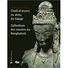 CHEFS-D'OEUVRE DU DELTA DU GANGE : COLLECTION DES MUSÉES DU BANGLADESH